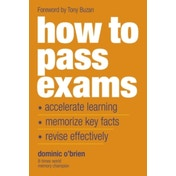 How To Pass Exams: Accelerate Your Learning, Memorise Key Facts, Revise Effectively by Dominic O'Brien (Paperback, 2000)