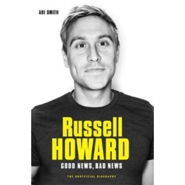 Russell Howard: The Good News, Bad News : The Biography