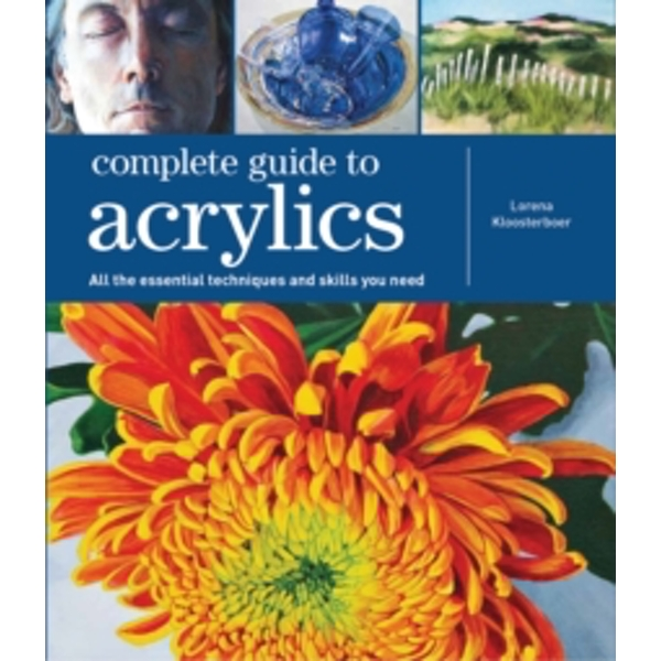 Complete Guide to Acrylics : All the Essential Techniques and Skills You Need