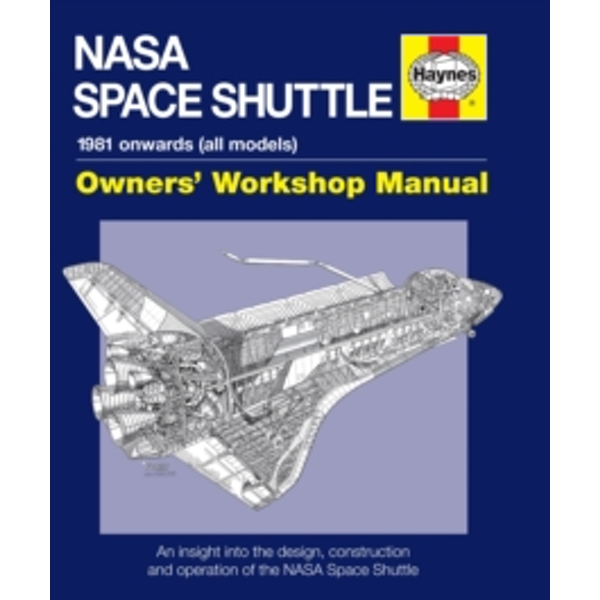 NASA Space Shuttle Manual : An Insight into the Design, Construction and Operation of the NASA