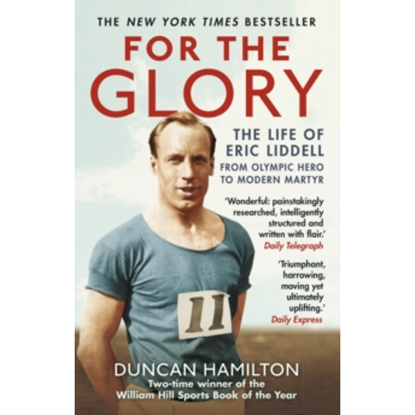 For the Glory : The Life of Eric Liddell