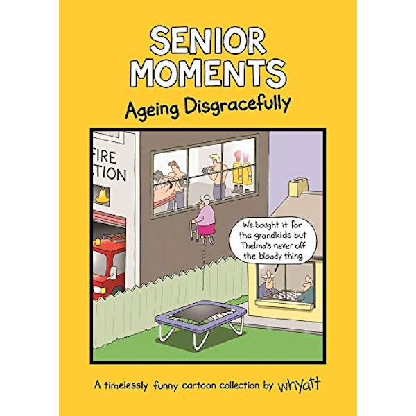 Senior Moments: Ageing Disgracefully: A timelessly funny cartoon collection by Whyatt by Tim Whyatt (Hardback, 2017)