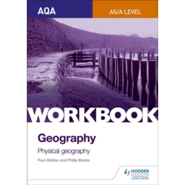 AQA AS A Level Geography Workbook 1 Physical Geography