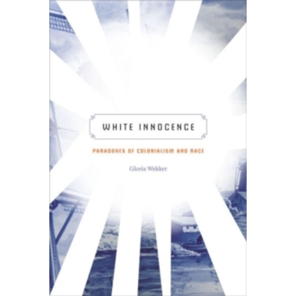 White Innocence : Paradoxes of Colonialism and Race