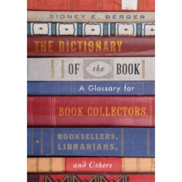 The Dictionary of the Book : A Glossary for Book Collectors, Booksellers, Librarians, and Others