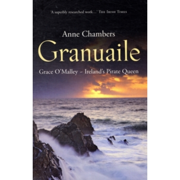 Granuaile : Grace O'malley - Ireland's Pirate Queen