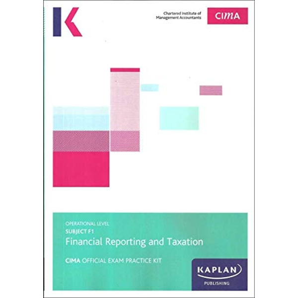 F1 FINANCIAL REPORTING AND TAXATION - EXAM PRACTICE KIT by KAPLAN PUBLISHING (Paperback, 2017)