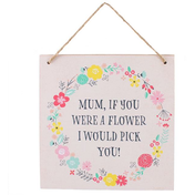 Mum, If You Were A Flower Hanging Sign