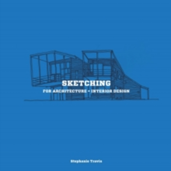 Sketching for Architecture and Interior Design by Stephanie Travis (Paperback, 2015)