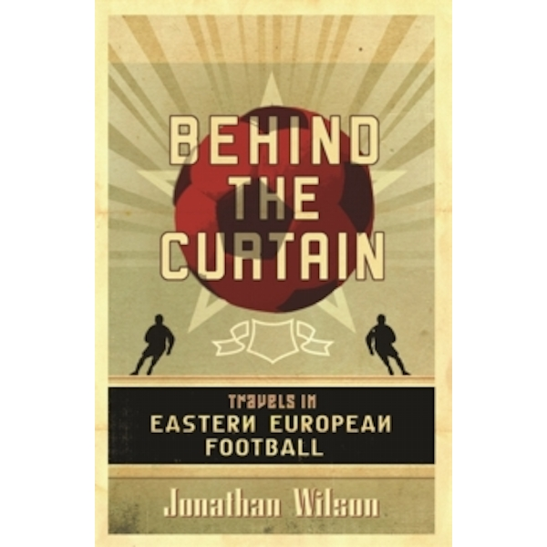 Behind the Curtain : Football in Eastern Europe