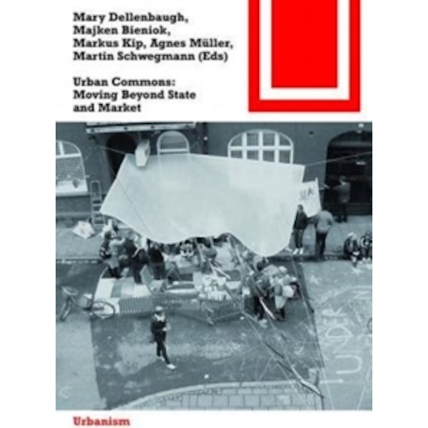 Urban Commons: Moving Beyond State and Market by Birkhauser (Paperback, 2015)