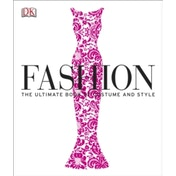Fashion : The Ultimate Book of Costume and Style