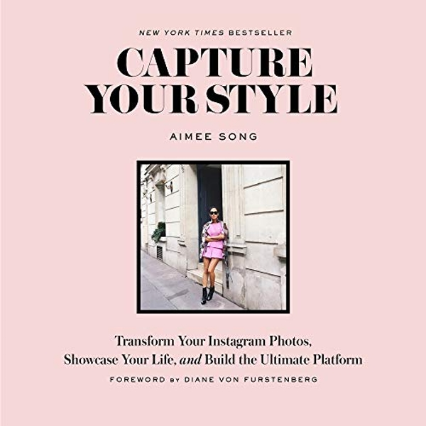 Capture Your Style: How to Transform Your Instagram Images and Bu: How to Transform Your Instagram Images and Build the Ultimate Platform by Aimee Song (Paperback, 2016)