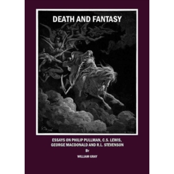 Death and Fantasy : Essays on Philip Pullman, C.S. Lewis, George MacDonald and R.L. Stevenson