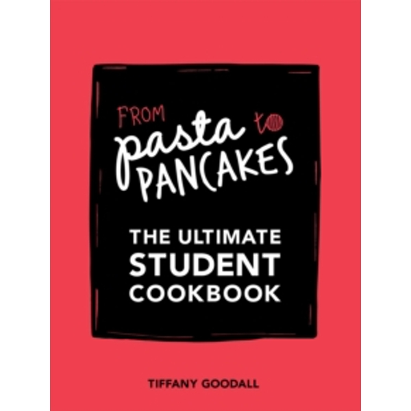 From Pasta to Pancakes : The Ultimate Student Cookbook