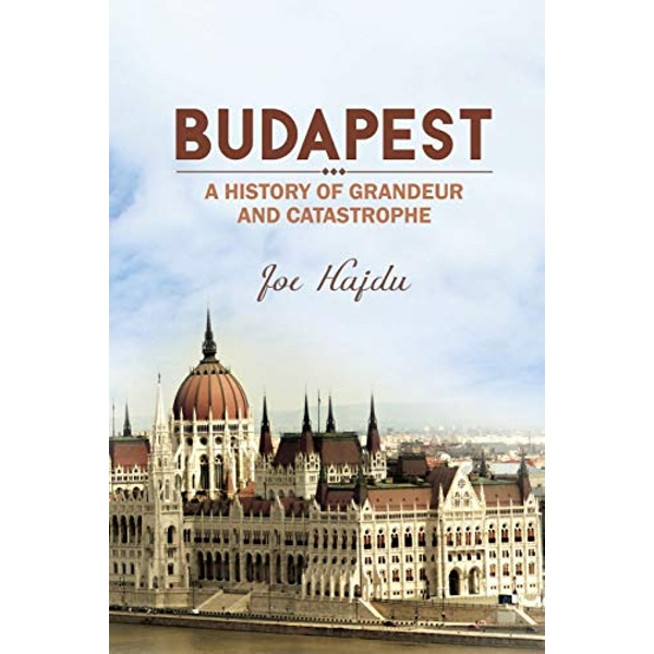 Budapest: A History of Grandeur and Catastrophe by Joe Hajdu (Paperback, 2015)