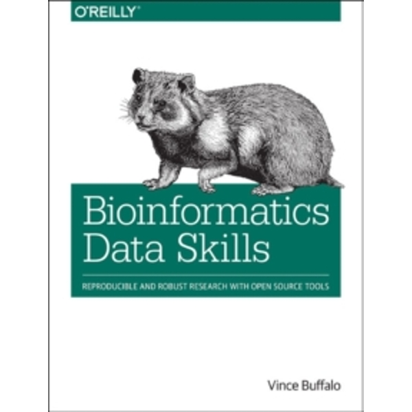 Bioinformatics Data Skills: Reproducible and Robust Research with Open Source Tools by Vince Buffalo (Paperback, 2014)