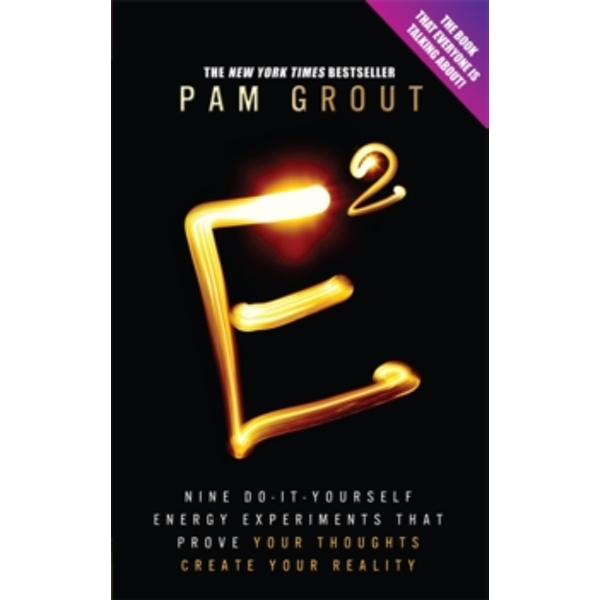 E-Squared : Nine Do-It-Yourself Energy Experiments That Prove Your Thoughts Create Your Reality Paperback