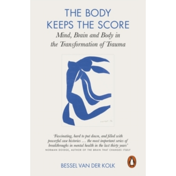 The Body Keeps the Score: Mind, Brain and Body in the Transformation of Trauma by Bessel A. Van der Kolk (Paperback, 2015)