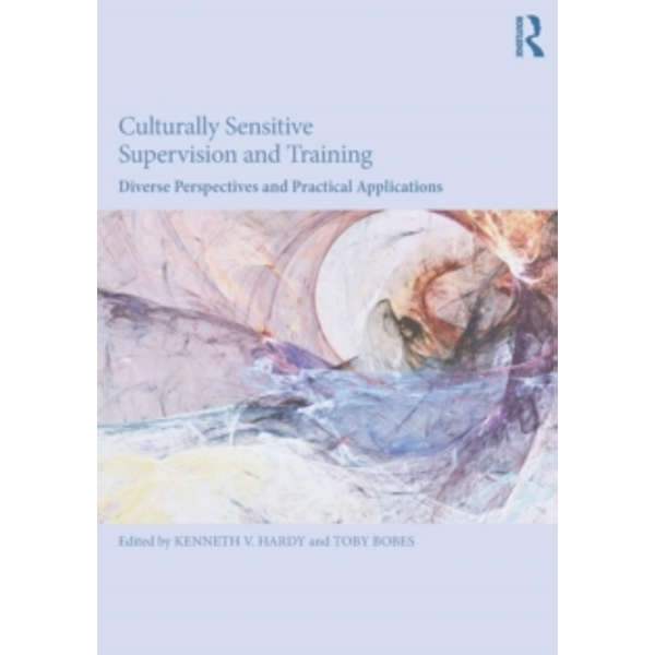 Culturally Sensitive Supervision and Training : Diverse Perspectives and Practical Applications