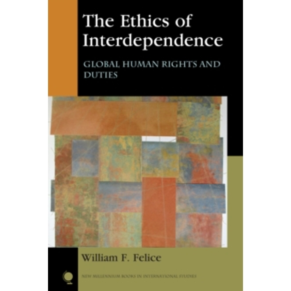 The Ethics of Interdependence : Global Human Rights and Duties