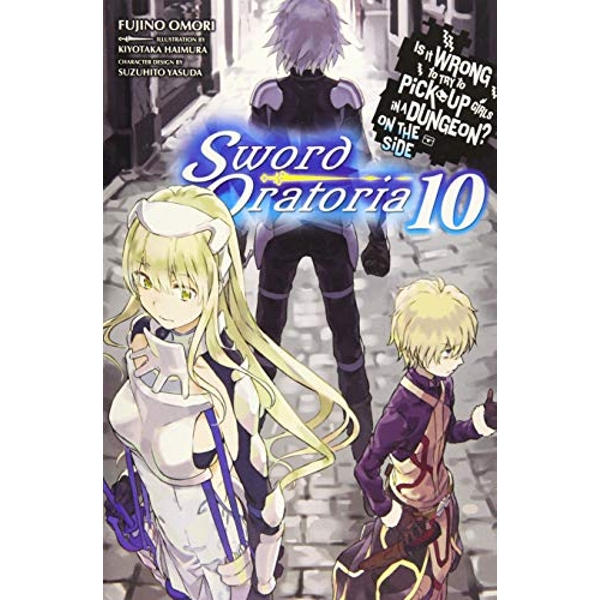 Is It Wrong to Try to Pick Up Girls in a Dungeon? Sword Oratoria, Vol. 10 (light novel) (Is It Wrong to Try to Pick Up Girls in a Dungeon? on the Side: Sword Oratoria)