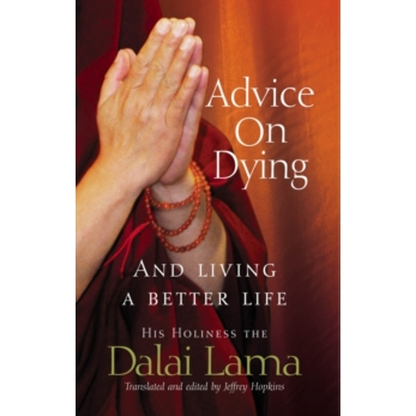 Advice On Dying: And living well by taming the mind by Dalai Lama (Paperback, 2004)