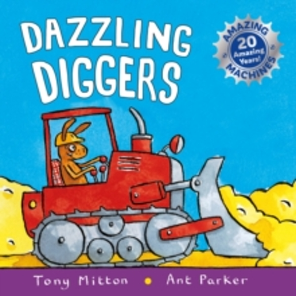 Amazing Machines: Dazzling Diggers : Anniversary edition