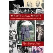 Mercy Within Mercy: Georges and Pauline Vanier and the Search for God by Mary Frances Coady (Paperback, 2015)