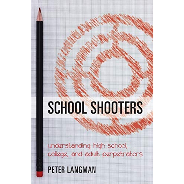 School Shooters: Understanding High School, College, and Adult Perpetrators by Peter F. Langman (Paperback, 2017)