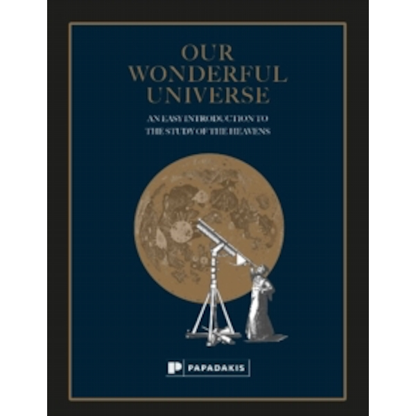 Our Wonderful Universe : An Easy Introduction to the Study of the Heavens