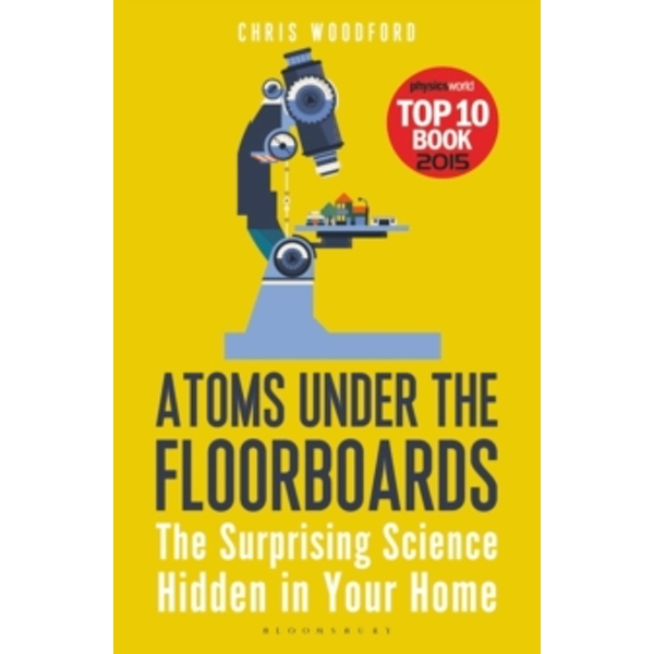 Atoms Under the Floorboards : The Surprising Science Hidden in Your Home