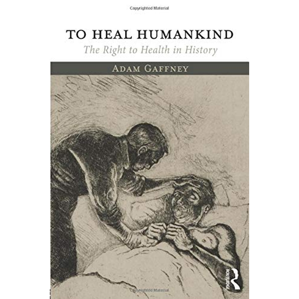 To Heal Humankind: The Right to Health in History by Adam Gaffney (Paperback, 2017)