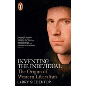 Inventing the Individual: The Origins of Western Liberalism by Larry Siedentop (Paperback, 2015)