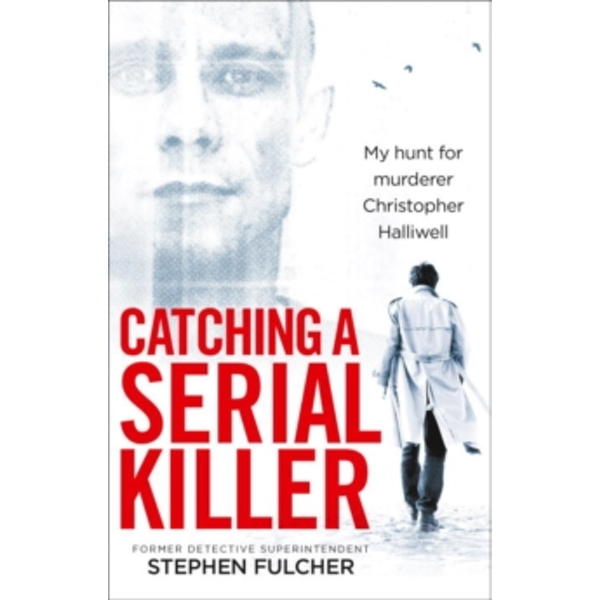 Catching a Serial Killer : My hunt for murderer Christopher Halliwell