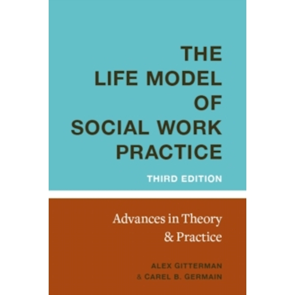 The Life Model of Social Work Practice: Advances in Theory and Practice by Carel Germain, Alex Gitterman (Hardback, 2008)