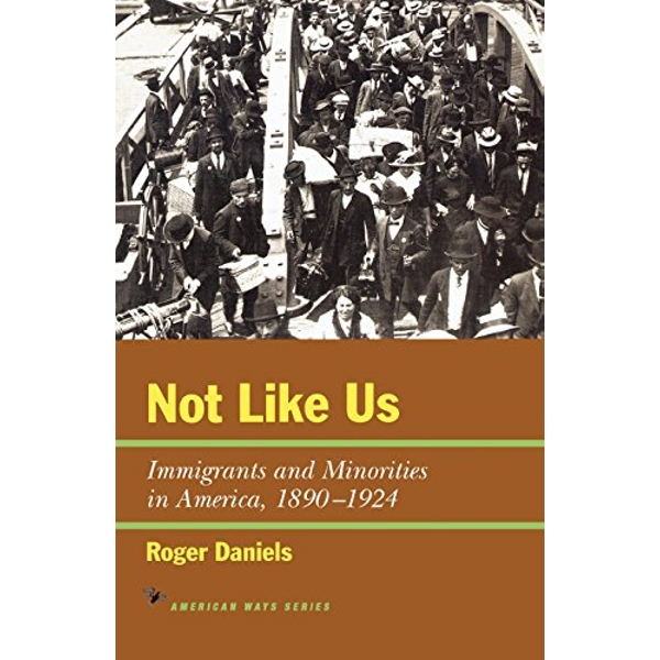 Not Like Us: Immigrants and Minorities in America, 1890-1924 by Roger Daniels (Paperback, 1998)