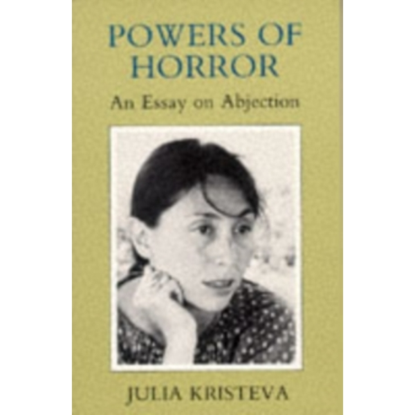 Powers of Horror: An Essay on Abjection by Julia Kristeva (Paperback, 1984)