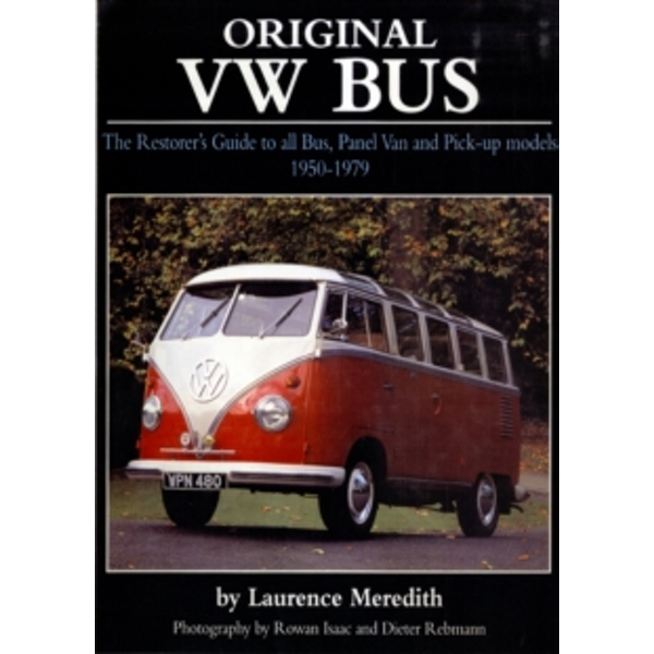 Original VW Bus : The Restorer's Guide to All Bus, Panel Van and Pick-up Models, 1950-1979