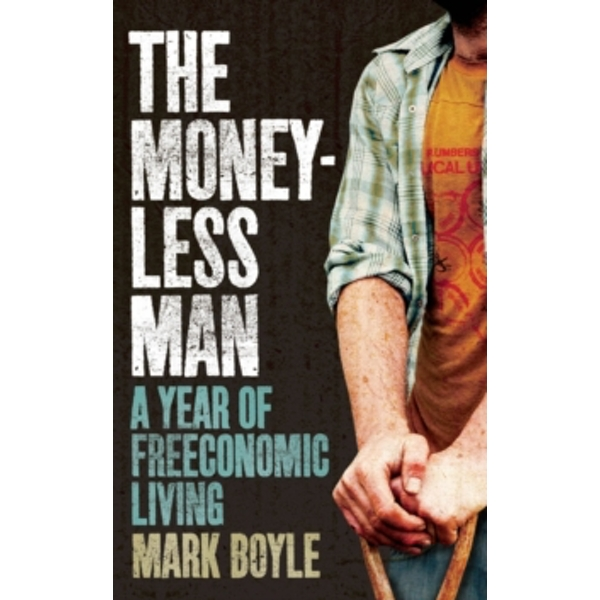 The Moneyless Man : A Year of Freeconomic Living