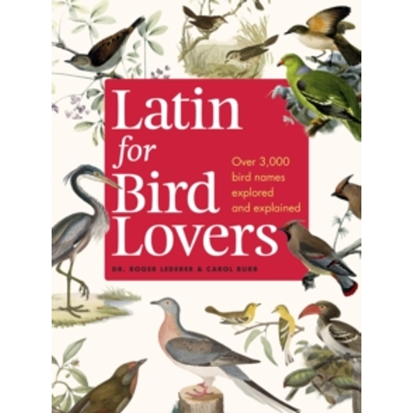 Latin for Bird Lovers : Over 3,000 bird names explored and explained