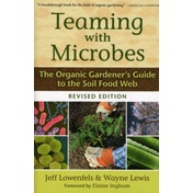 Teaming with Microbes: The Organic Gardener's Guide to the Soil Food Web by Jeff Lowenfels, Wayne Lewis (Hardback, 2010)