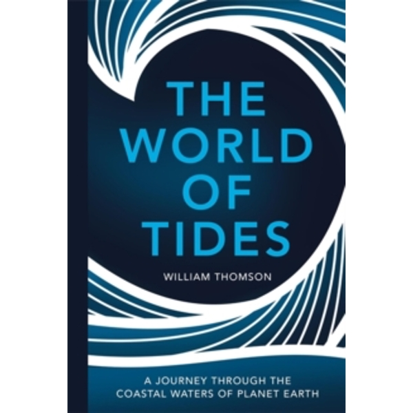 The World of Tides : A Journey Through the Coastal Waters of Planet Earth