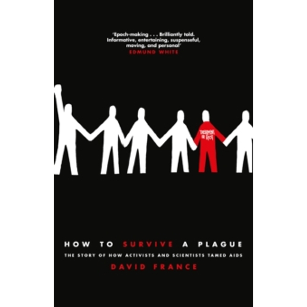 How to Survive a Plague : The Story of How Activists and Scientists Tamed AIDS Hardcover