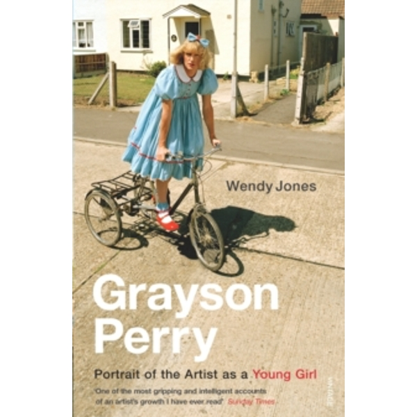 Grayson Perry: Portrait Of The Artist As A Young Girl by Wendy Jones, Grayson Perry (Paperback, 2007)