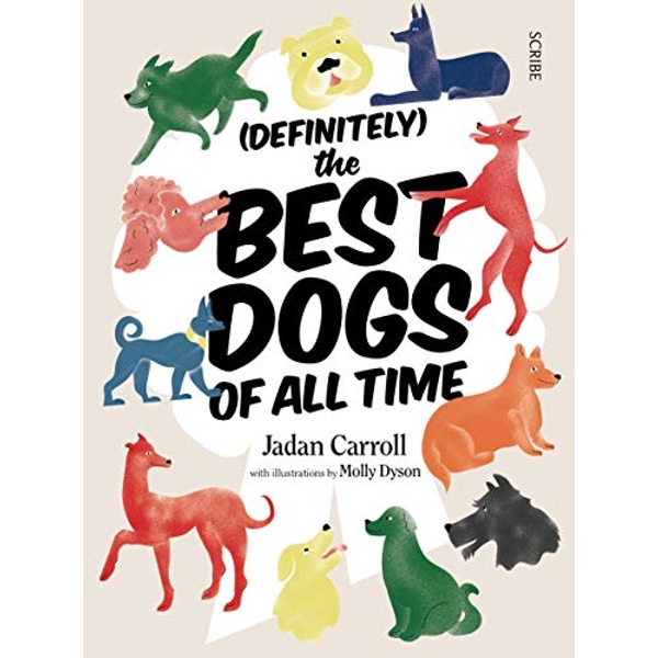 (Definitely) The Best Dogs of All Time  Hardback 2018