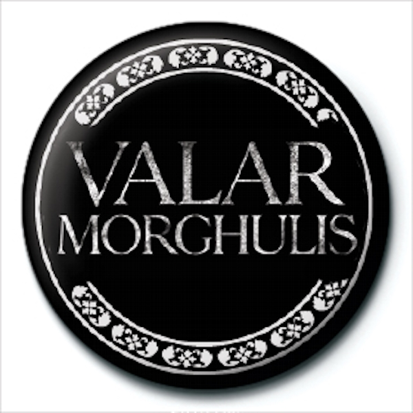 Game of Thrones - Valar Morghulis Badge