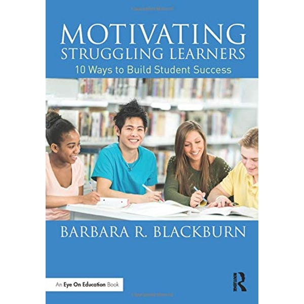 Motivating Struggling Learners: 10 Ways to Build Student Success by Barbara R. Blackburn (Paperback, 2015)