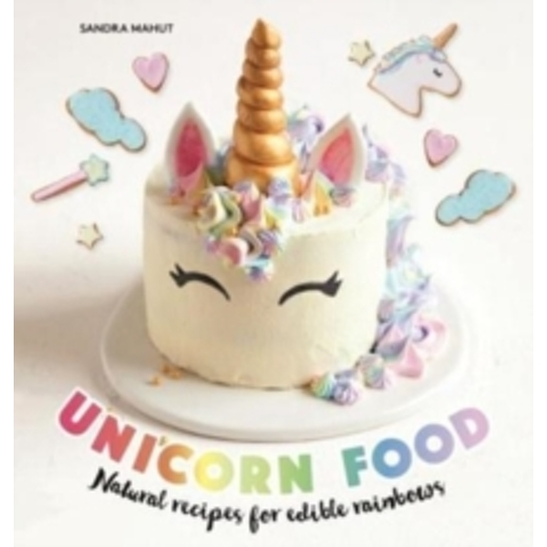 Unicorn Food : Natural recipes for edible rainbows