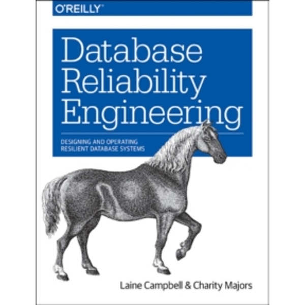 The Database Reliability Engineering: Operations Engineering by Laine Campbell, Charity Majors (Paperback, 2017)